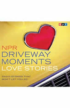 NPR Driveway Moments Love Stories: Radio Stories That Won't Let You Go, NPR