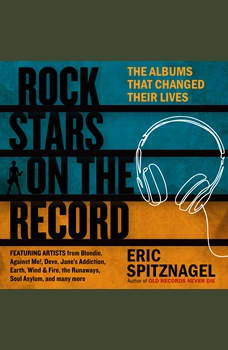Rock Stars on the Record: The Albums That Changed Their Lives, Eric Spitznagel