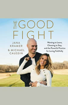 The Good Fight: Wanting to Leave, Choosing to Stay, and the Powerful Practice for Loving Faithfully, Jana Kramer