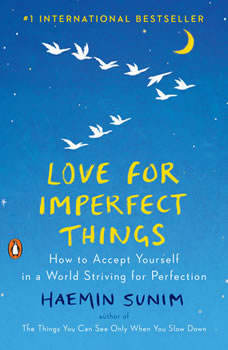 Love for Imperfect Things: How to Accept Yourself in a World Striving for Perfection, Haemin Sunim