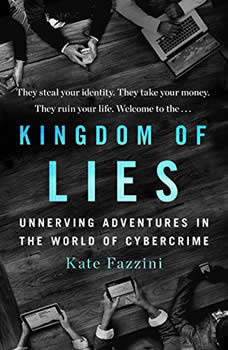 Kingdom of Lies: Unnerving Adventures in the World of Cybercrime, Kate Fazzini