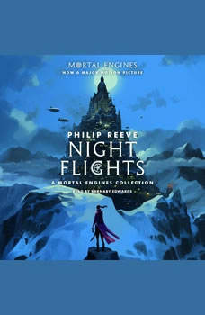 Night Flights: A Mortal Engines Collection, Philip Reeve