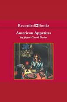 American Appetites, Joyce Carol Oates