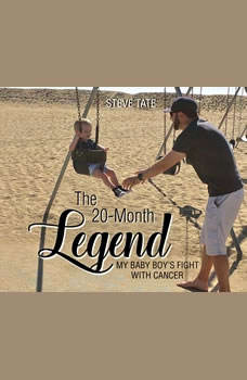 20-Month Legend, The: My Baby Boy's Fight with Cancer, Steve Tate