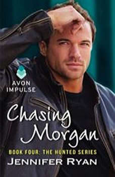 Chasing Morgan: Book Four: The Hunted Series Book Four: The Hunted Series, Jennifer Ryan