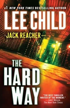 The Hard Way: A Jack Reacher Novel A Jack Reacher Novel, Lee Child