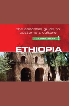 Ethiopia - Culture Smart!: The Essential Guide to Customs & Culture The Essential Guide to Customs & Culture, Sarah Howard
