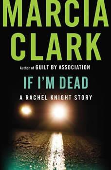 If I'm Dead: A Rachel Knight Story, Marcia Clark