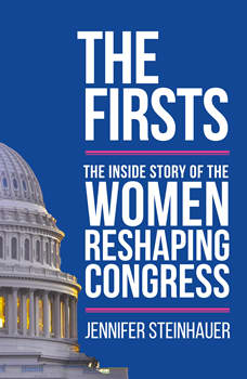 The Firsts: The Inside Story of the Women Reshaping Congress, Jennifer Steinhauer