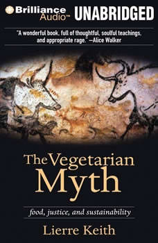The Vegetarian Myth: Food, Justice, and Sustainability, Lierre Keith