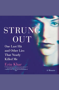 Strung Out: One Last Hit and Other Lies That Nearly Killed Me, Erin Khar