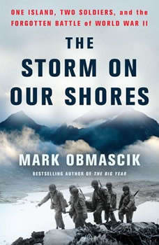 The Storm on Our Shores: One Island, Two Soldiers, and the Forgotten Battle of World War II, Mark Obmascik