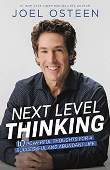 Next Level Thinking: 10 Powerful Thoughts for a Successful and Abundant Life, Joel Osteen
