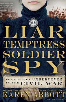 Liar, Temptress, Soldier, Spy: Four Women Undercover in the Civil War, Karen Abbott
