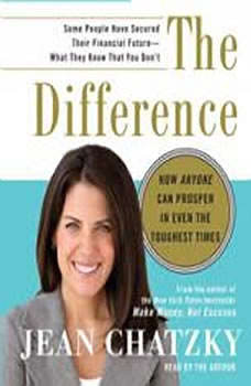 The Difference: How Anyone Can Prosper in Even The Toughest Times, Jean Chatzky