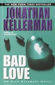 Bad Love: An Alex Delaware Novel An Alex Delaware Novel, Jonathan Kellerman