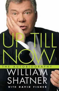 Up Till Now: The Autobiography The Autobiography, William Shatner