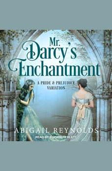 Mr. Darcy's Enchantment: A Pride & Prejudice Variation, Abigail Reynolds