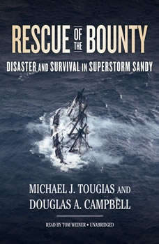 Rescue of the Bounty: Disaster and Survival in Superstorm Sandy, Michael J. Tougias; Douglas A. Campbell