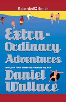 Extraordinary Adventures, Daniel Wallace
