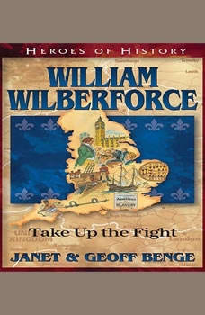 William Wilberforce: Take Up The Fight, Janet Benge
