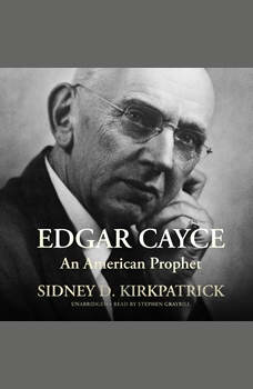 Edgar Cayce: An American Prophet, Sidney D. Kirkpatrick