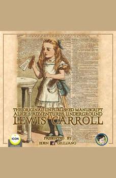 The Original Unpublished Manuscript Alice�s Adventures Underground, Lewis Carroll