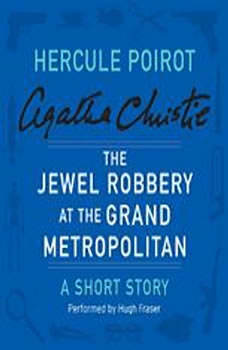 The Jewel Robbery at the Grand Metropolitan: A Hercule Poirot Short Story, Agatha Christie