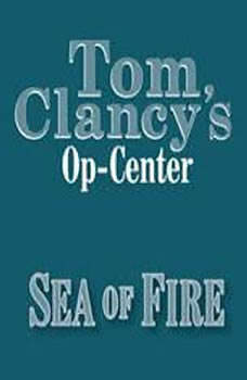 Tom Clancy's Op-Center #10: Sea of Fire, Tom Clancy