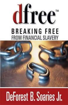 dfree: Breaking Free from Financial Slavery Breaking Free from Financial Slavery, DeForest B Soaries, Jr.