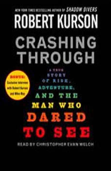 Crashing Through: The Extraordinary True Story of the Man Who Dared to See The Extraordinary True Story of the Man Who Dared to See, Robert Kurson