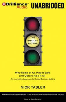 The Impulse Factor: Why Some of Us Play It Safe and Others Risk It All Why Some of Us Play It Safe and Others Risk It All, Nick Tasler