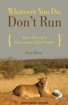 Whatever You Do, Don't Run: True Tales of a Botswana Safari Guide, Peter Allison