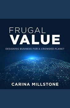 Frugal Value: Designing Business for a Crowded Planet, Carina Millstone