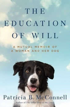 The Education of Will: A Mutual Memoir of a Woman and Her Dog, Patricia B. McConnell