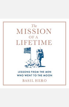 The Mission of a Lifetime: Lessons from the Men Who Went to the Moon, Basil Hero