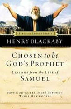 Chosen to Be God's Prophet: Lessons from the Life of Samuel, Henry T Blackaby