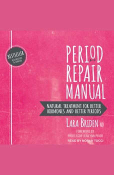Period Repair Manual: Natural Treatment for Better Hormones and Better Periods, 2nd edition, ND Briden