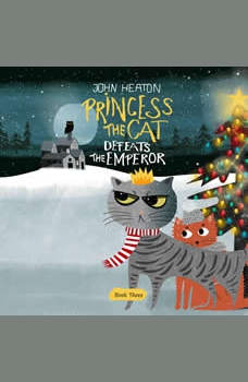 Princess the Cat Defeats the Emperor: A Cat and Dog Children's Book Christmas Caper, John Heaton