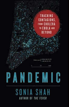 Pandemic: Tracking Contagions, from Cholera to Ebola and Beyond, Sonia Shah
