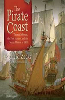 The Pirate Coast: Thomas Jefferson, the First Marines, and the Secret Mission of 1805 Thomas Jefferson, the First Marines, and the Secret Mission of 1805, Richard Zacks