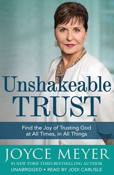 Unshakeable Trust: Find the Joy of Trusting God at All Times, in All Things, Joyce Meyer
