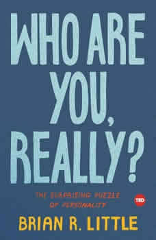 Who Are You, Really?: The Surprising Puzzle of Personality, Brian R. Little