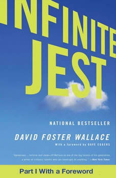 Infinite Jest: Part I With a Foreword by Dave Eggers Part I With a Foreword by Dave Eggers, David Foster Wallace