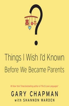 Things I Wish I'd Known Before We Became Parents, Gary Chapman