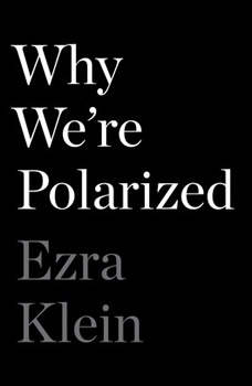 Why We're Polarized, Ezra Klein