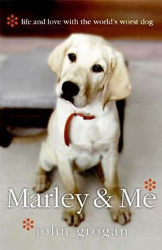 Marley & Me: Life and Love with the World's Worst Dog Life and Love with the World's Worst Dog, John Grogan