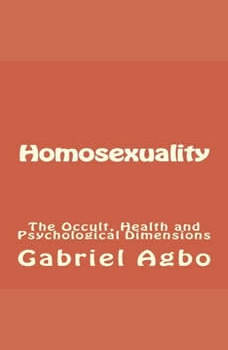 Homosexuality: The Occult, Health and Psychological Dimensions (Second Edition), Gabriel Agbo