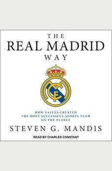 The Real Madrid Way: How Values Created the Most Successful Sports Team on the Planet, Steven G. Mandis