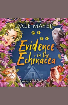 Evidence in the Echinacea: Book 5: Lovely Lethal Gardens, Dale Mayer